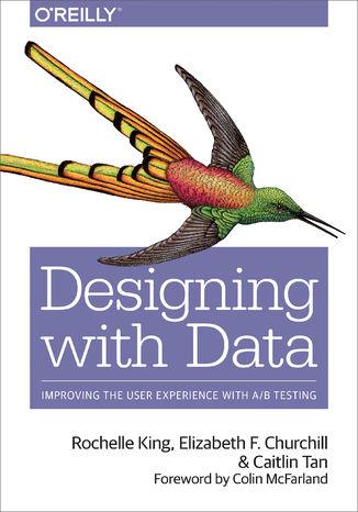 Okładka książki/ebooka Designing with Data. Improving the User Experience with A/B Testing