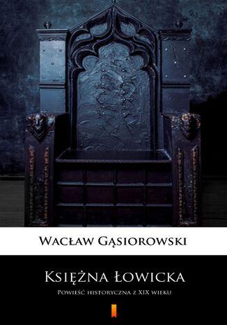 Okładka książki/ebooka Księżna Łowicka. Powieść historyczna z XIX wieku