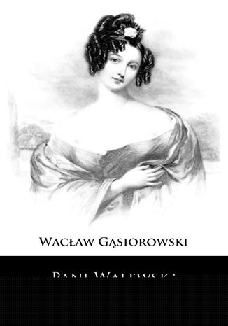 Okładka książki Pani Walewska. Powieść historyczna z epoki napoleońskiej