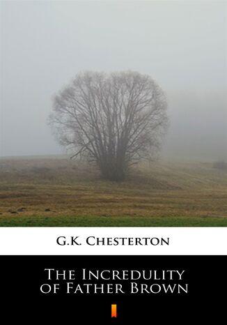 Okładka książki/ebooka The Incredulity of Father Brown