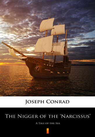 Okładka książki The Nigger of the Narcissus. A Tale of the Sea