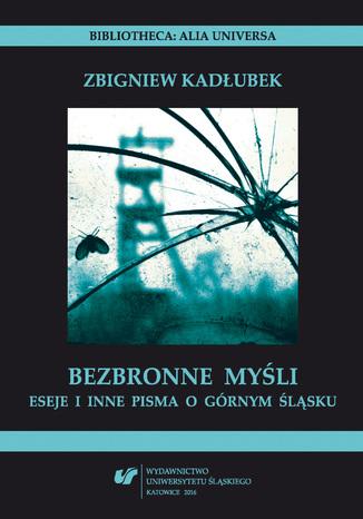 Okładka książki/ebooka Bezbronne myśli. Eseje i inne pisma o Górnym Śląsku