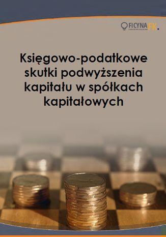 Okładka książki/ebooka Księgowo-podatkowe skutki podwyższenia kapitału w spółkach kapitałowych