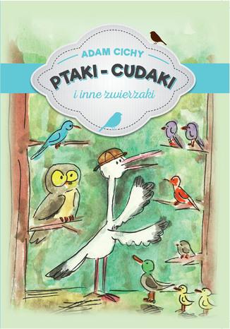 Okładka książki/ebooka Ptaki - cudaki i inne zwierzaki