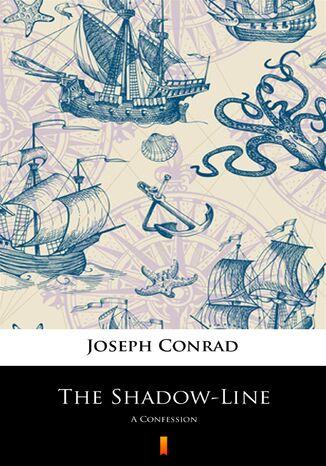 Okładka książki The Shadow-Line. A Confession