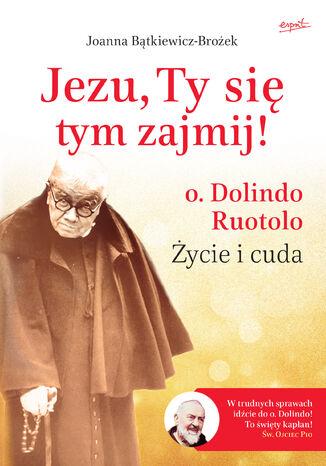 Okładka książki/ebooka Jezu, Ty się tym zajmij!. o. Dolindo Ruotolo. Życie i cuda