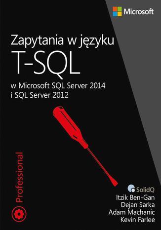 Okładka książki/ebooka Zapytania w języku T-SQL w Microsoft SQL Server 2014 i SQL Server 2012