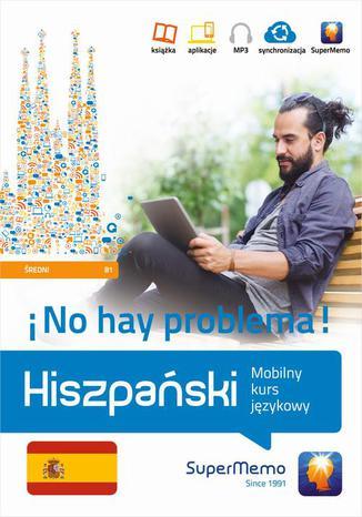 Okładka książki/ebooka Hiszpański No hay problema! Mobilny kurs językowy (poziom średni B1)