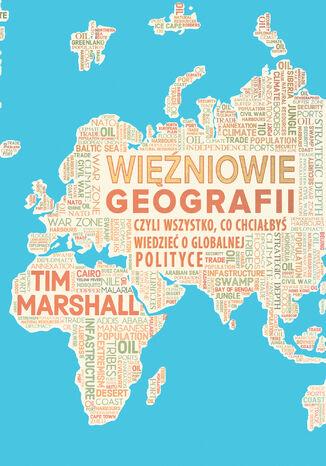 Okładka książki Więźniowie geografii, czyli wszystko, co chciałbyś wiedzieć o globalnej polityce