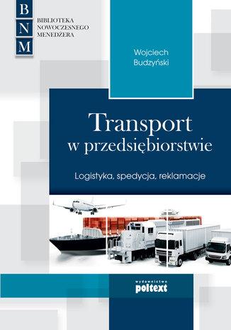 Okładka książki Transport w przedsiębiorstwie. Logistyka, spedycja, reklamacje