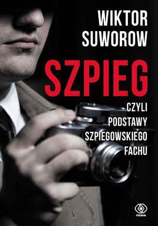 Okładka książki Szpieg, czyli podstawy szpiegowskiego fachu