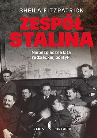 Okładka książki/ebooka Zespół Stalina. Niebezpieczne lata radzieckiej polityki