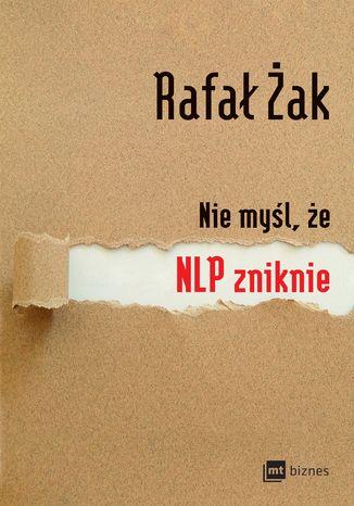 Okładka książki/ebooka Nie myśl, że NLP zniknie
