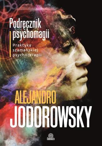 Okładka książki  Podręcznik psychomagii. Praktyka szamańskiej psychoterapii