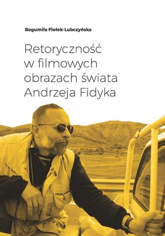 Okładka książki Retoryczność w filmowych obrazach świata Andrzeja Fidyka