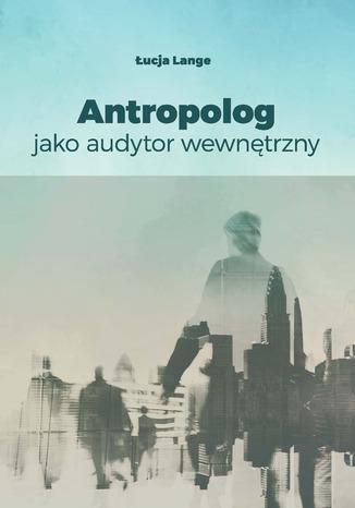 Okładka książki Antropolog jako audytor wewnętrzny