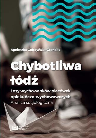 Okładka książki Chybotliwa łódź. Losy wychowanków placówek opiekuńczo-wychowawczych. Analiza socjologiczna