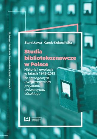 Okładka książki Studia bibliotekoznawcze w Polsce. Historia i ewolucja w latach 1945-2015 (ze szczególnym uwzględnieniem przykładu Uniwersytetu Łódzkiego)