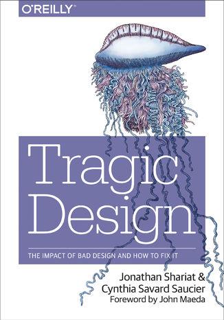 Okładka książki/ebooka Tragic Design. The Impact of Bad Product Design and How to Fix It