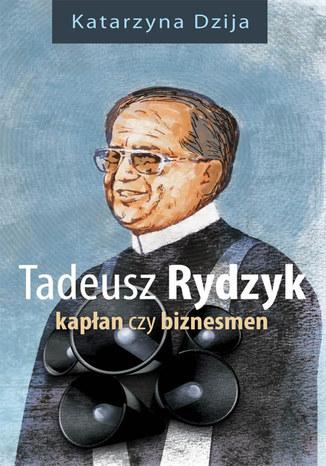 Okładka książki Tadeusz Rydzyk. Kapłan czy biznesmen