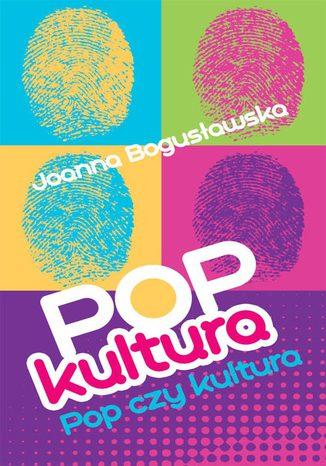 Okładka książki Popkultura - pop czy kultura