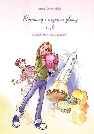 Okładka książki Rozmowy z użyciem głowy, czyli ekonomia dla dzieci