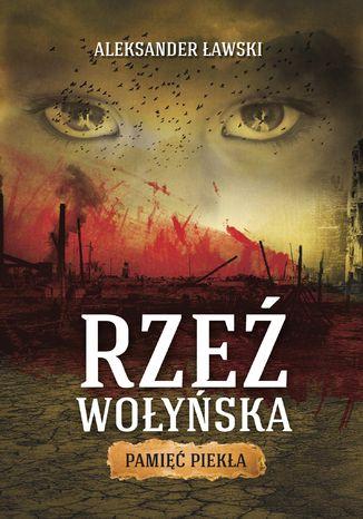 Okładka książki/ebooka Rzeź wołyńska. Pamięć piekła