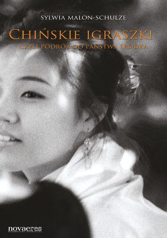 Okładka książki/ebooka Chińskie igraszki czyli podróż do Państwa Środka