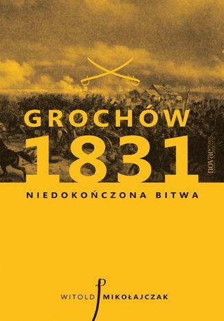 Okładka książki/ebooka Grochów 1831. Niedokończona bitwa