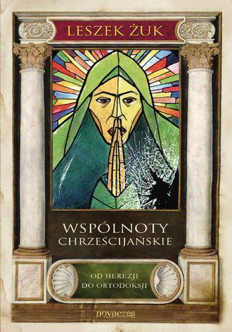 Okładka książki/ebooka Wspólnoty chrześcijańskie. Od herezji do ortodoksji