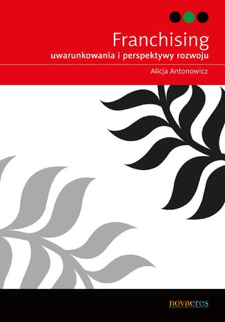 Okładka książki Franchising - uwarunkowania i perspektywy rozwoju
