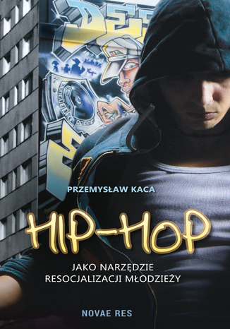 Okładka książki Hip-hop jako narzędzie resocjalizacji młodzieży