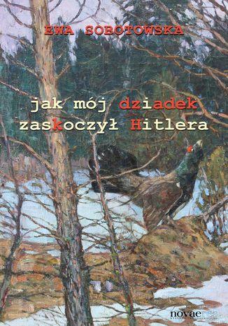 Okładka książki/ebooka Jak mój dziadek zaskoczył Hitlera