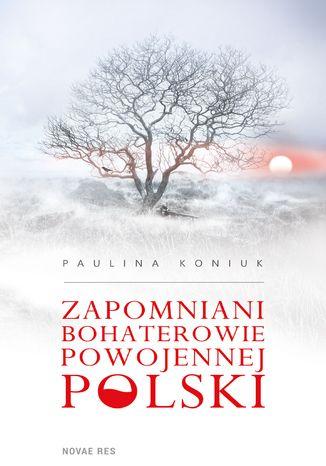 Okładka książki/ebooka Zapomniani bohaterowie powojennej Polski
