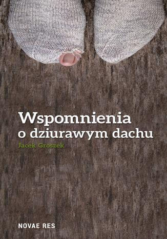 Okładka książki/ebooka Wspomnienia o dziurawym dachu