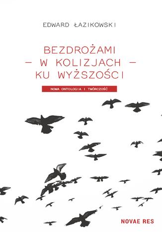 Okładka książki Bezdrożami - w kolizjach - ku wyższości. Nowa ontologia i twórczość
