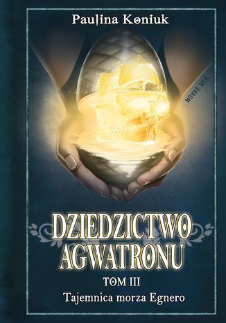 Okładka książki Dziedzictwo Agwatronu. Tom III: Tajemnica morza Egnero