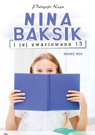 Okładka książki Nina Baksik i jej zwariowane 13