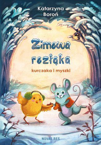 Okładka książki Zimowa rozłąka kurczaka i myszki