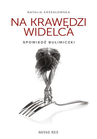 Okładka książki Na krawędzi widelca. Spowiedź bulimiczki