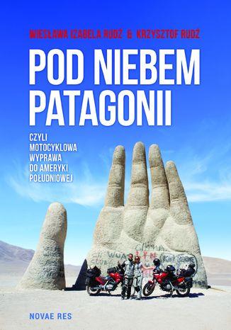 Okładka książki Pod niebem Patagonii, czyli motocyklowa wyprawa do Ameryki Południowej