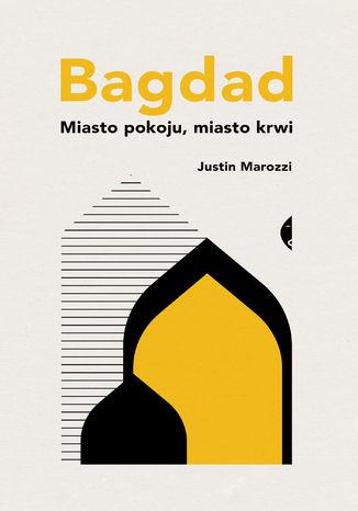 Okładka książki/ebooka Bagdad. Miasto pokoju, miasto krwi