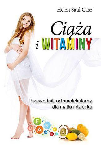 Okładka książki/ebooka Ciąża i witaminy. Przewodnik ortomolekularny dla matki i dziecka