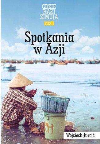Okładka książki/ebooka Gdzie Raki Zimują. Spotkania W Azji