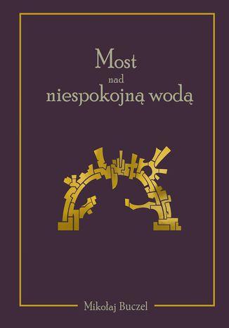 Okładka książki Most nad niespokojnąwodą