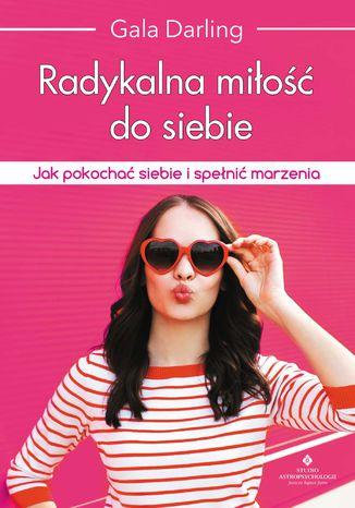 Okładka książki/ebooka Radykalna miłość do siebie. Jak pokochać siebie i spełnić marzenia
