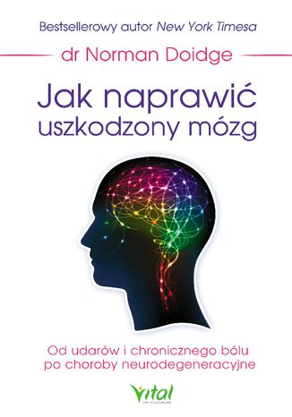 Okładka książki Jak naprawić uszkodzony mózg. Od udarów i chronicznego bólu po choroby neurodegeneracyjne