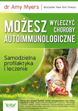 Okładka książki Możesz wyleczyć choroby autoimmunologiczne. Samodzielna profilaktyka i leczenie