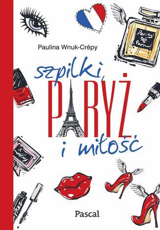 Okładka książki Szpilki, Paryż i miłość