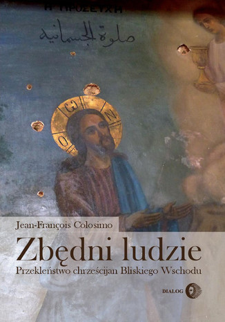 Okładka książki Zbędni ludzie. Przekleństwo chrześcijan Bliskiego Wschodu